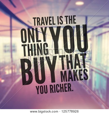Inspirational Typographic Quote - Travel is the only thing you buy that makes you richer