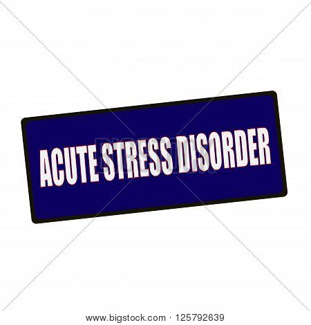 ACUTE STRESS DISORDER wording on rectangular Green signs