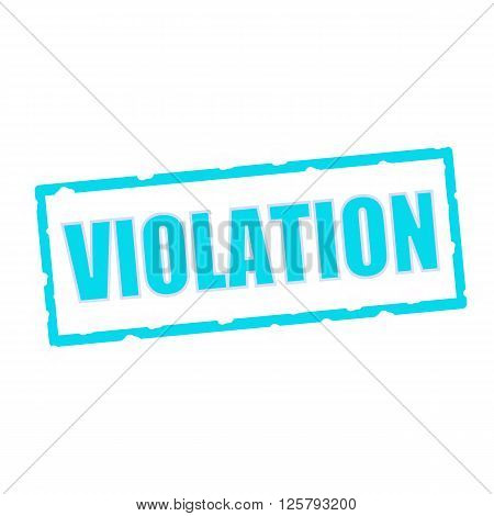 VIOLATION wording on chipped Blue rectangular signs