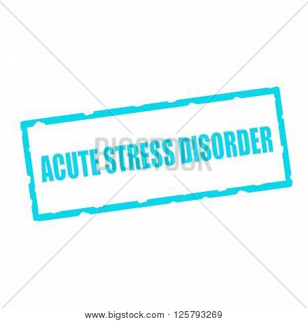 ACUTE STRESS DISORDER wording on chipped Blue rectangular signs