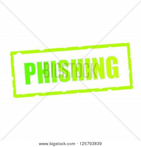 PHISHING wording on chipped green rectangular signs
