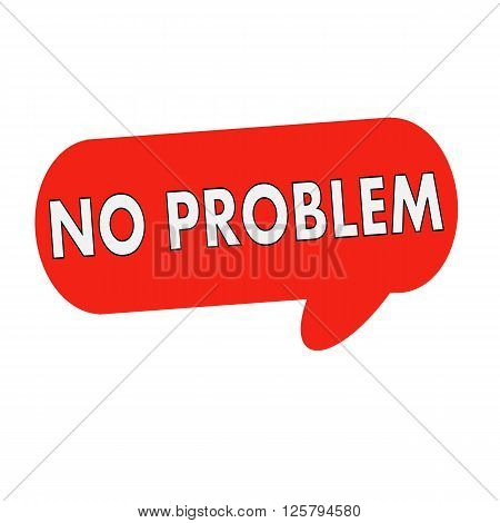 no problem wording on Speech bubbles red cylinder