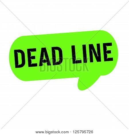 Dead line wording on Speech bubbles green cylinder