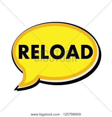 an images of Reload wording on yellow Speech bubbles