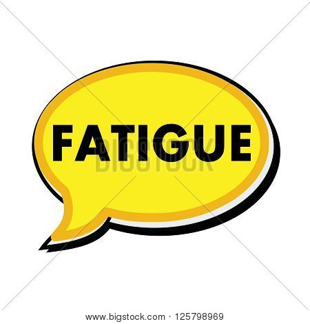 an images of FATIGUE wording on yellow Speech bubbles