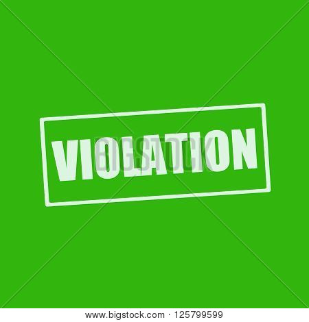 VIOLATION white wording on rectangle green background