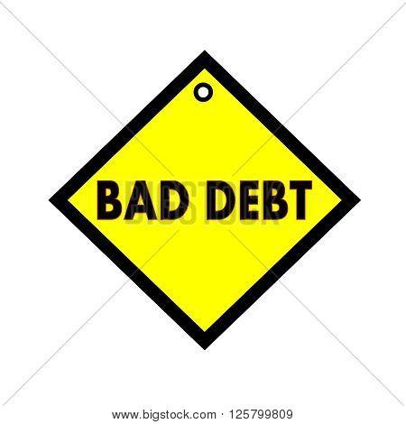 BAD DEBT black wording on quadrate yellow background