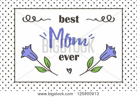 Mother's Day greeting card. Best mom ever card with cute flowers and doodle elements.