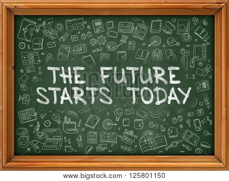 The Future Starts Today - Hand Drawn on Chalkboard. The Future Starts Today with Doodle Icons Around.