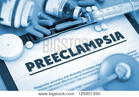 Preeclampsia, Medical Concept with Pills, Injections and Syringe. Preeclampsia - Medical Report with Composition of Medicaments - Pills, Injections and Syringe. 3D.