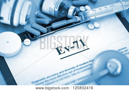 Ev-71, Medical Concept with Selective Focus. Ev-71 - Printed Diagnosis with Blurred Text. Diagnosis - Ev-71 On Background of Medicaments Composition - Pills, Injections and Syringe. 3D.