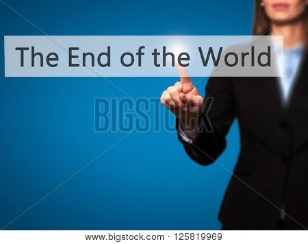 The End Of The World - Businesswoman Hand Pressing Button On Touch Screen Interface.