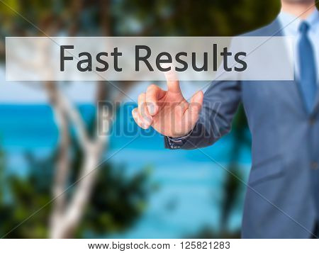 Fast Results - Businessman Hand Pressing Button On Touch Screen Interface.