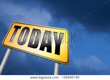 today concert event or theatre data playing and now available data program schedule road sign