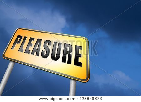 pleasure, fun and happiness having a wonderful life and a great time enjoy life, road sign billboard.