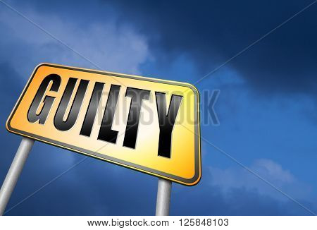 Guilty as charged, guilt and convicted for a crime in court, road sign billboard.