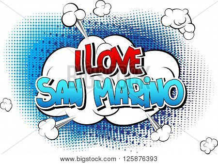 I Love San Marino - Comic book style word on comic book abstract background.