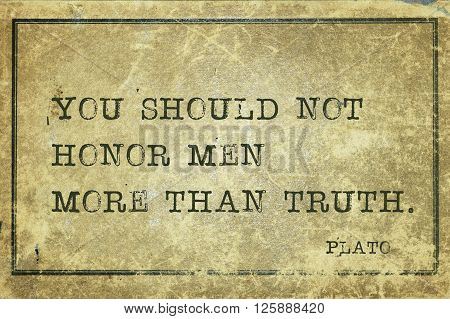 You should not honor men more than truth - ancient Greek philosopher Plato quote printed on grunge vintage cardboard