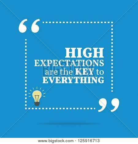Inspirational Motivational Quote. High Expectations Are The Key To Everything.
