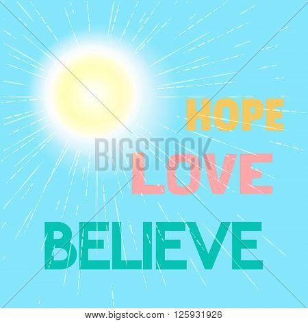 Motivated Quote Hope Love Believe.Motivational Poster Concept. Vector Typography Slogan. Vector Illustration.