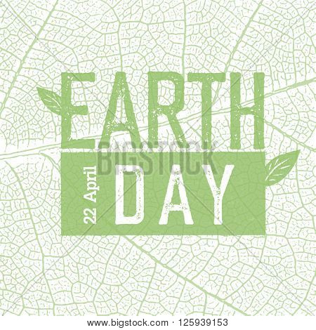 Earth Day Logo on green leaf veins texture.  22 April. Celebration design template.