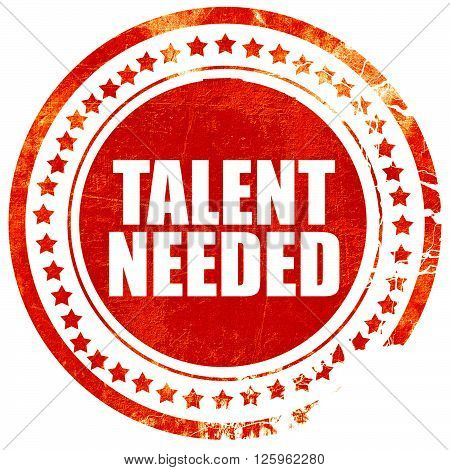 talent needed, isolated red stamp on a solid white background