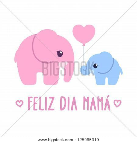 Feliz Dia Mama Spanish for Happy Mother's Day. Cute cartoon greeting card baby elephant gift to elephant mom. Adorable hand dawn illustration.