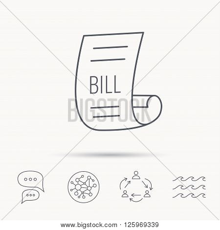 Bill icon. Pay document sign. Business invoice or receipt symbol. Global connect network, ocean wave and chat dialog icons. Teamwork symbol.