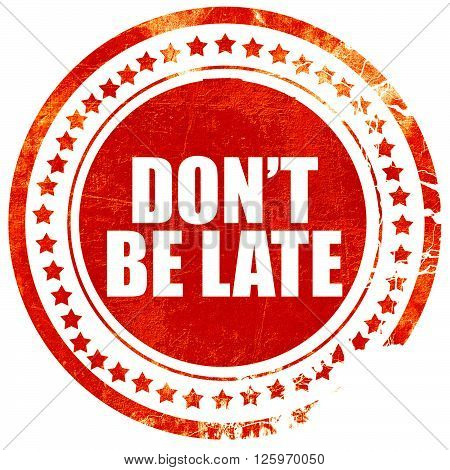 don't be late, isolated red stamp on a solid white background