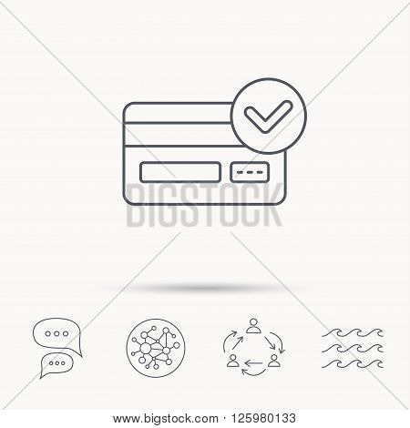 Approved credit card icon. Shopping sign. Global connect network, ocean wave and chat dialog icons. Teamwork symbol.