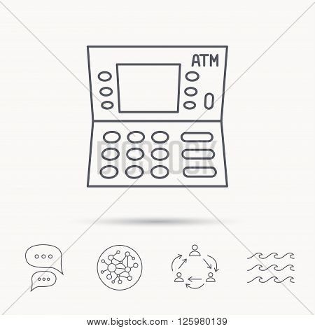 ATM icon. Automatic cash withdrawal sign. Global connect network, ocean wave and chat dialog icons. Teamwork symbol.