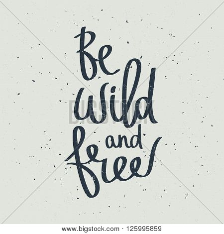 Quote Be wild and free. Fashionable calligraphy. Vector illustration on a gray background. Motivation and inspiration. Elements for design