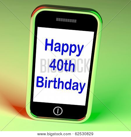 Happy 40Th Birthday Smartphone Shows Celebrate Turning Forty