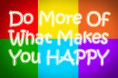 ������, ������: Do More Of What Makes You Happy Concept
