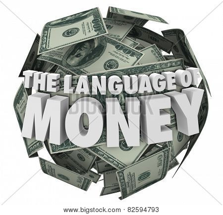 The Language of Money 3d words on a ball or sphere of hundred dollar bills in cash to illustrate learning the principles of accounting, budgeting, economics, finance or bookkeeping