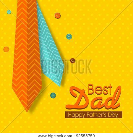 Best Dad greeting card design decorated with shiny neckties and colorful buttons on yellow background for Happy Father's Day celebration.