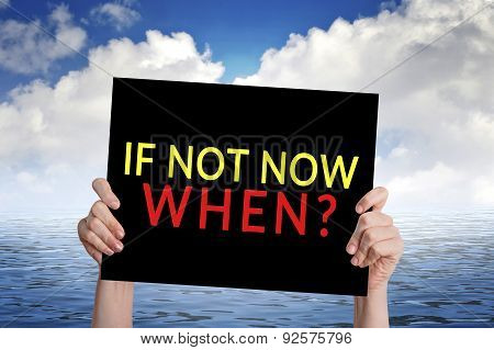 If Not Now When? Card