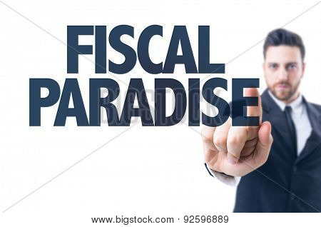Business man pointing the text: Fiscal Paradise