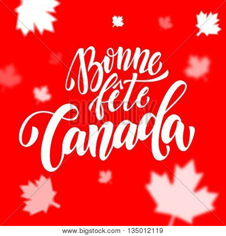 Bonne Fete du Canada in French. Happy Canada Day calligraphy greeting card. Maple leaf pattern vector illustration. Canadian flag red background wallpaper.