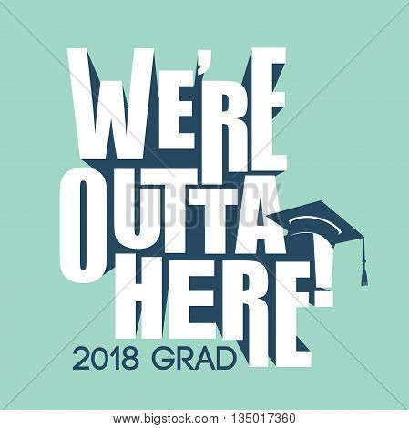 Green and Blue We're Outta Here 2018 Grad Vector Graphic with Graduation Cap and Tassel