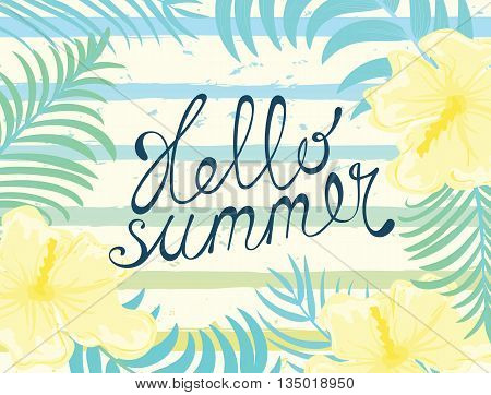 Exotic Tropical Flowers and Leaves Summer Background. Hello summer hand lettering card. Vector illustration.