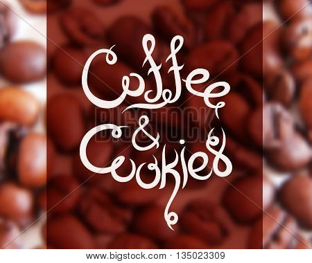 Typographic hand drawn composition for decorating the cafe. Coffee beans. Blurred background. Vector illustration. Coffee and Cookies