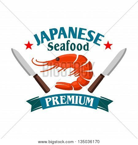 Japanese seafood restaurant symbol of fresh royal red shrimp, flanked by sushi chef knives, stars and ribbon banner with text Premium. Cartoon style