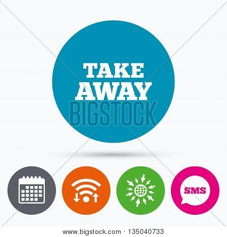 Wifi, Sms and calendar icons. Take away sign icon. Takeaway food or coffee drink symbol. Go to web globe.