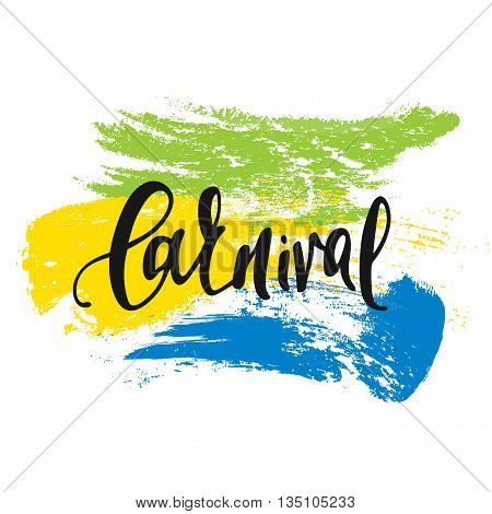 Inscription Carnival, background colors of the Brazilian flag. Calligraphy handmade greeting cards , posters phrase Carnival. Background watercolor brush , Brazil carnival