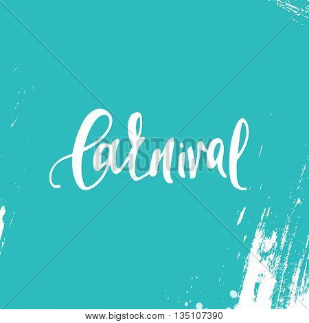 Inscription carnival, background blue. Calligraphy handmade greeting cards , posters phrase carnival. Background watercolor brush , Brazil carnival