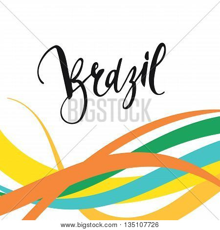 Inscription Brazil, background colors of the Brazilian flag. Calligraphy handmade greeting cards , posters phrase Brazil. Background watercolor brush , Brazil carnival