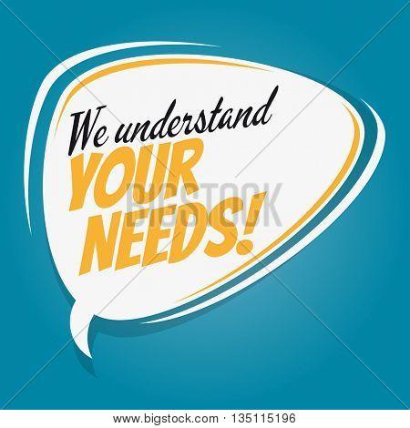 we understand your needs retro speech bubble