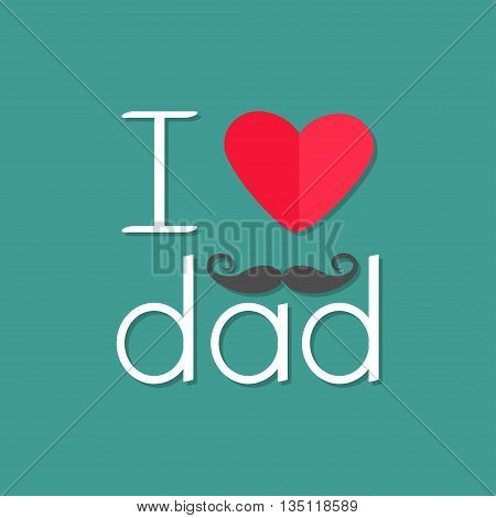 I love dad Happy fathers day. Curl moustache. Text with red paper heart sign Mustache symbol. Greeting card Flat design style Green background Vector illustration