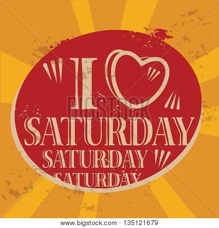 Grunge label with the text I love Saturday written inside, vector illustration